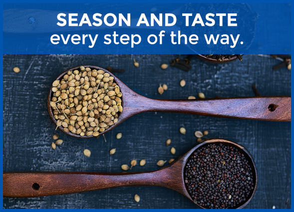 SEASON AND TASTE every step of the way.