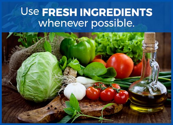 use fresh ingredients whenever possible